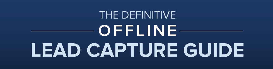 The Definitive Offline Lead Capture Guide